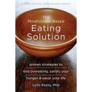 The Mindfulness-Based Eating Solution: Proven Strategies to End Overeating, Satisfy Your Hunger, and Savor Your Life, Paperback
