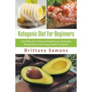 Ketogenic Diet for Beginners: Diet Plan for Ultimate Weight Loss, Boosting Metabolism and Living Healthy Lifestyle, Paperback
