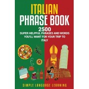 Italian Phrase Book: 2500 Super Helpful Phrases and Words You'll Want for Your Trip to Italy, Paperback/Simple Language Learning