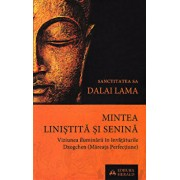 Mintea linistita si senina. Viziunea iluminarii in invataturile Dzogchen (Mareata Perfectiune)/Dalai Lama