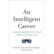An Intelligent Career: Taking Ownership of Your Work and Your Life, Hardcover