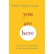 You Are Here: Discovering the Magic of the Present Moment, Paperback