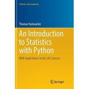 An Introduction to Statistics with Python: With Applications in the Life Sciences, Paperback/Thomas Haslwanter