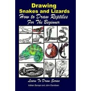 Drawing Snakes and Lizards - How to Draw Reptiles For the Beginner, Paperback/Adrian Sanqui
