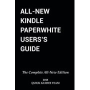 All-New Kindle Paperwhite User's Guide: The Complete All-New Edition: The Ultimate Manual to Set Up, Manage Your E-Reader, Advanced Tips and Tricks, Paperback/Quick Guides Team