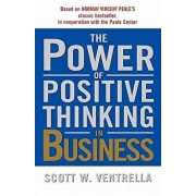 The Power of Positive Thinking in Business, Paperback/Scott W. Ventrella