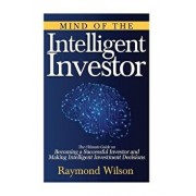 Mind of the Intelligent Investor: The Ultimate Guide on Becoming a Successful Investor and Making Intelligent Investment Decisions, Paperback/Raymond Wilson