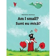 Am I Small? Sunt Eu Mica?: Children's Picture Book English-Romanian (Bilingual Edition), Paperback/Philipp Winterberg