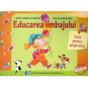 Educarea limbajului caiet pentru grupa mica - Anca Camelia Vodita Silvia Borteanu
