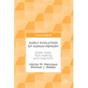 Early Evolution of Human Memory: Great Apes, Tool-Making, and Cognition - Great Apes, Tool-making, and Cognition (Manrique Hector M.)(Cartonat) (9783319644462)