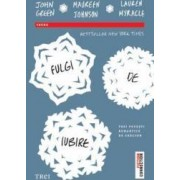 Fulgi de iubire - John Green Maureen Johnson Lauren Myracle