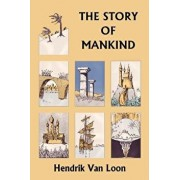 The Story of Mankind, Original Edition (Yesterday's Classics)/Hendrik Willem Van Loon