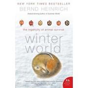 Winter World: The Ingenuity of Animal Survival, Paperback/Bernd Heinrich