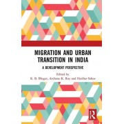 Migration and Urban Transition in India by Edited by R B Bhagat & Edited by Archana K Roy & Edited by Harihar Sahoo
