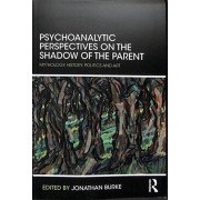 Psychoanalytic Perspectives on the Shadow of the Parent. Mythology, History, Politics and Art, Paperback/***