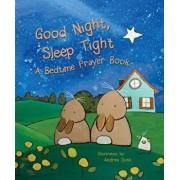 Good Night, Sleep Tight: A Bedtime Prayer Book/Flowerpot Press
