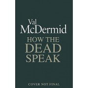Val McDermid - How the Dead Speak (Tony Hill and Carol Jordan, Band 11) - Preis vom 11.08.2020 04:46:55 h