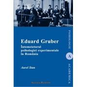 Eduard Gruber. Intemeietorul psihologiei experimentale in Romania/Aurel Stan