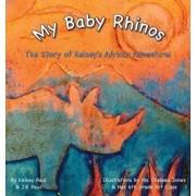 My Baby Rhinos: The Story of Kelsey's African Adventure!, Hardcover/Kelsey Paul