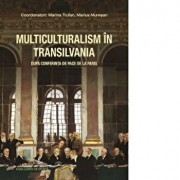 Multiculturalism in Transilvania dupa Conferinta de Pace de la Paris/Coord: Marina Trufan, Marius Muresan