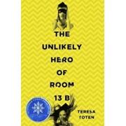 The Unlikely Hero of Room 13B, Hardcover/Teresa Toten