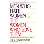 Men Who Hate Women and the Women Who Love Them: When Loving Hurts and You Don't Know Why, Paperback/Susan Forward