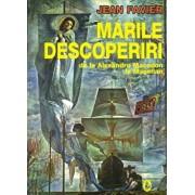 Marile descoperiri de la Alexandru Macedon la Magellan/Jean Favier