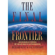 Final Frontier: Incredible Stories of Near-death Experiences, Paperback/Richard Kent