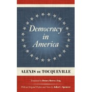 Democracy in America (1838): Translated by Henry Reeve, Esq. With an Original Preface and Notes by John C. Spencer, Hardcover/Alexis de Tocqueville