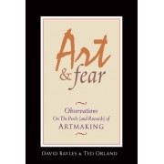 Art and Fear Observations on the Perils and Rewards of Artmaking