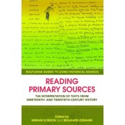 Reading Primary Sources. The Interpretation of Texts from Nineteenth and Twentieth Century History, Paperback/***