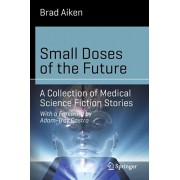 Small Doses of the Future. A Collection of Medical Science Fiction Stories, Paperback/Brad Aiken