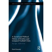A Social and Political History of Everton and Liverpool Football Clubs: The Split, 1878-1914