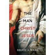 The Man Christ Jesus: Theological Reflections on the Humanity of Christ, Paperback/Bruce A. Ware