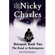 Betrayed: Book Two - The Road to Redemption, Paperback/Nicky Charles