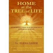 Home at the Tree of Life: An Introduction to Subconscious, Ethereal Science, Paperback/Dr Elena Gabor