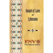Gospel of Luke and Ephesians: First Nations Version, Paperback/Fnv Translation Council