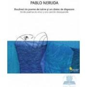 Douazeci de poeme de iubire si un cantec de disperare - Pablo Neruda