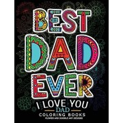 Best Dad Ever (I love you Dad Coloring Book): Awesome Gift for father (Father day coloring book for Adults), Paperback/Adult Coloring Books