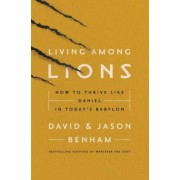 Living Among Lions: How to Thrive Like Daniel in Today's Babylon, Paperback