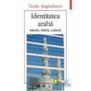 Identitatea araba. Istorie limba cultura - Nadia Anghelescu