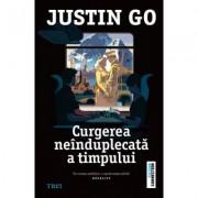 Curgerea neinduplecata a timpului - Justin Go. Traducere de Laurentiu Dulman