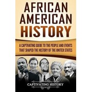 African American History: A Captivating Guide to the People and Events That Shaped the History of the United States, Paperback/Captivating History