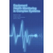 Equipment Health Monitoring in Complex Systems par Kadirkamanathan & VisakanKing & Stephen P.Clifton & David A.Mills & Andrew