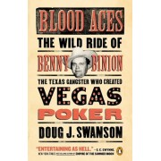 Blood Aces: The Wild Ride of Benny Binion, the Texas Gangster Who Created Vegas Poker, Paperback