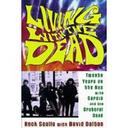 Living with the Dead: Twenty Years on the Bus with Garcia and the Grateful Dead, Paperback/Rock Scully