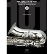 101 Saxophone Tips: Stuff All the Pros Know and Use