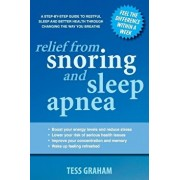Relief from Snoring and Sleep Apnea: A step-by-step guide to restful sleep and better health through changing the way you breathe, Paperback/Tess Graham