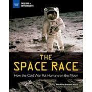 The Space Race: How the Cold War Put Humans on the Moon, Hardcover/Matthew Brenden Wood