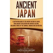 Ancient Japan: A Captivating Guide to the Ancient History of Japan, Their Ancient Civilization, and Japanese Culture, Including Stori, Hardcover/Captivating History